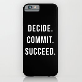 Decide Commit Succeed Motivational Gym Quote iPhone Case