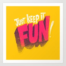 Just Keep it Fun Art Print