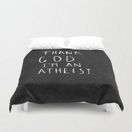 Thank God I'm an Atheist Duvet Cover
