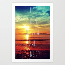 watch the sunset Art Print