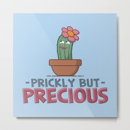 Prickly But Precious - Funny Cactus Pun Gift Metal Print