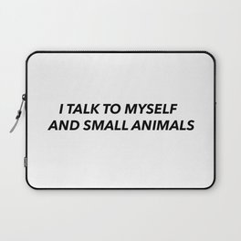 """I Talk to Myself and Small Animals"" Laptop Sleeve"