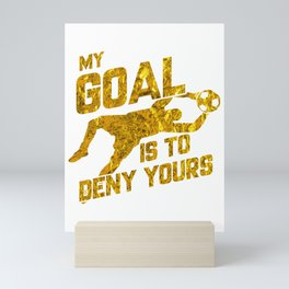 My Goal Is To Deny Yours Soccer Goalkeeper Gold Mini Art Print