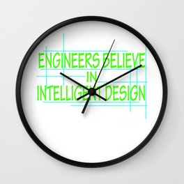 """Engineers Believe In Intelligent Design"" tee design. Makes a perfect gift this holiday! Grab it now Wall Clock"