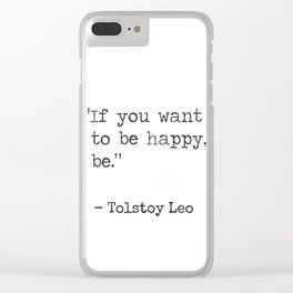 """""""If you want to be happy, be.""""  Tolstoy Leo Clear iPhone Case"""