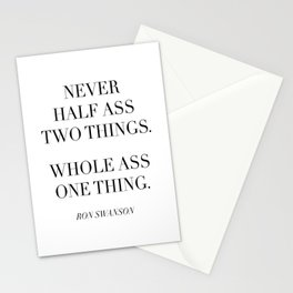 Never Half Ass Two Things. Whole Ass One Thing. -Ron Swanson Stationery Cards