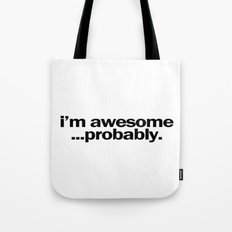 i'm awesome...probably. Tote Bag