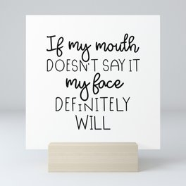 If My Mouth Doesn't Say It My Face Definitely Will Mini Art Print