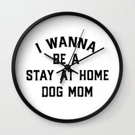 I Wanna Be A Stay At Home Dog Mom Wall Clock