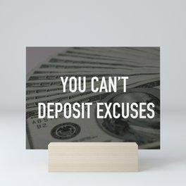YOU CAN'T DEPOSIT EXCUSES Mini Art Print