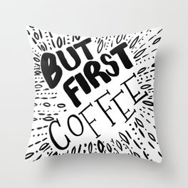 But First, Coffee in Black Throw Pillow