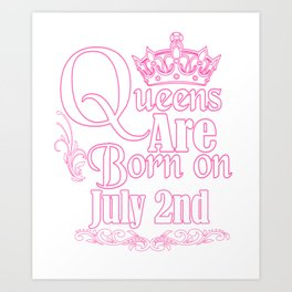 Queens Are Born On July 2nd Funny Birthday T-Shirt Art Print