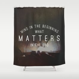 Mind What Matters Shower Curtain