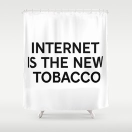 Internet is the new tobacco Shower Curtain