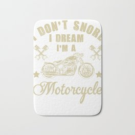 I Don't Snore I Dream I'm A Motorcycle T-Shirt Funny Gift Bath Mat