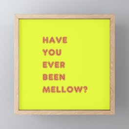 Have You Ever Been Mellow ? Framed Mini Art Print