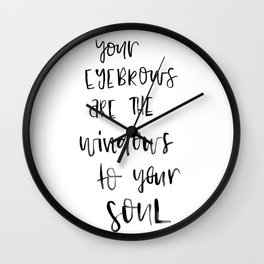 Your eyebrows are the windows to your soul Wall Clock