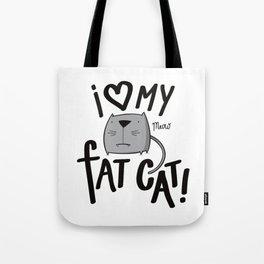 I love my fat cat! Tote Bag