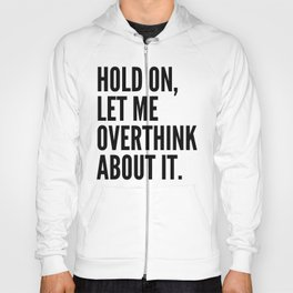Hold On Let Me Overthink About It Hoody