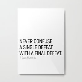 Never Confuse a Single Defeat with a final defeat #minimalism by F. Scott Fitzgerald Metal Print