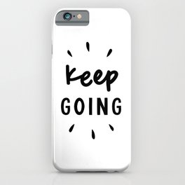Keep Going positive black and white typography inspirational motivational home wall bedroom decor iPhone Case