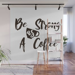 Be Strong As A Coffee Wall Mural