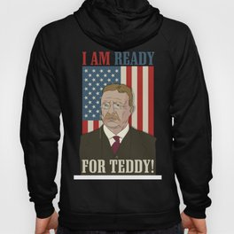 President Roosevelt - Theodore Roosevelt - Ready for Teddy Hoody
