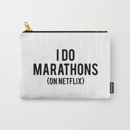 I do marathons (on netflix) Carry-All Pouch