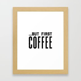 But first coffee, business printable, coffee morning, modern kitchen art, quote kitchen print, coffe Framed Art Print