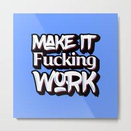 Make it Fucking Work | Typography | Pop Art Metal Print