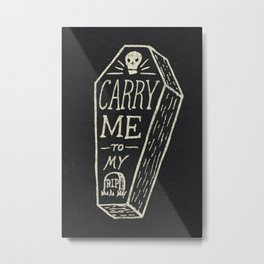 Carry Me To My Grave Metal Print