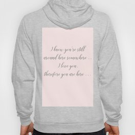 I love you therefore you are here Hoody