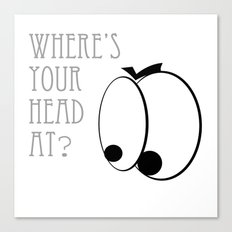 Where's your head at? Canvas Print