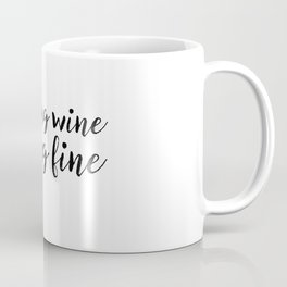 Drinking Wine Feeling Fine Coffee Mug