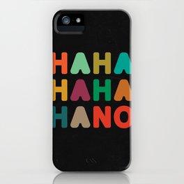 Hahahahaha no iPhone Case