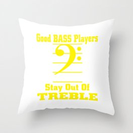 Good Bass Players Stay Out Of Treble Throw Pillow