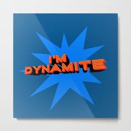 I'm Dynamite (dark blue) Metal Print