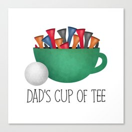 Dad's Cup Of Tee Canvas Print