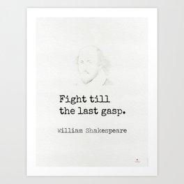 Fight till the last gasp. William Shakespeare Art Print