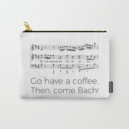 Go have a coffee. Then, come Bach! Carry-All Pouch
