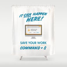 It Can Happen Here - Save Your Work! - Mac Version Shower Curtain