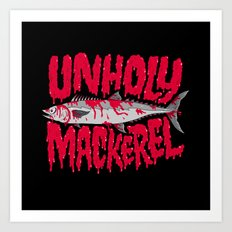 UNHOLY MACKEREL Art Print