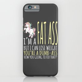 Fat Ass But I Can Lose Weight You're A Dumb Ass iPhone Case