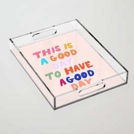 This Is  A Good Day To Have A Good Day Acrylic Tray