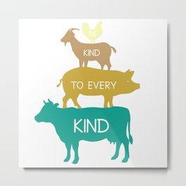 Vegan Be Kind To Every Kind Metal Print