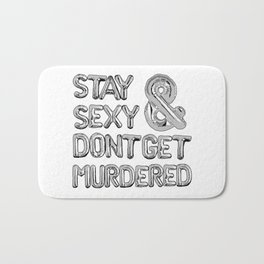 Stay Sexy & Don't Get Murdered - Silver Bath Mat