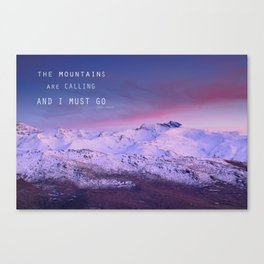 The mountains are calling, and i must go. John Muir. Canvas Print