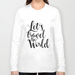 Let's Travel The World, Travel, Inspirational Poster, Typography Art Print, Quote Wall Long Sleeve T-shirt