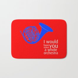 I would have stolen you a whole orchestra Bath Mat