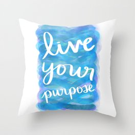 Live Your Purpose Throw Pillow